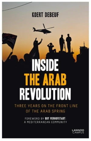 Inside the Arab Revolution: three years on the front-line of the Arab spring