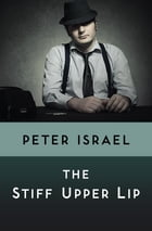 The Stiff Upper Lip by Peter Israel
