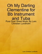 Oh My Darling Clementine for Bb Instrument and Tuba - Pure Duet Sheet Music By Lars Christian Lundholm by Lars Christian Lundholm