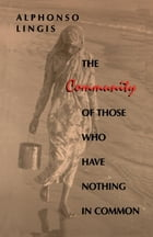 The Community of Those Who Have Nothing in Common by Alphonso Lingis