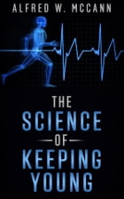 The Science Of Keeping Young by ALFRED W. McCANN