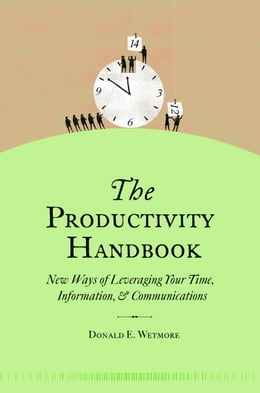 Book The Productivity Handbook: New ways of leveraging your time, information, and communications by Donald Wetmore