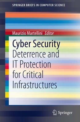 Book Cyber Security: Deterrence and IT Protection for Critical Infrastructures by Maurizio Martellini