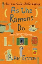 As the Romans Do: The Delights, Dramas, And Daily Diversio by Alan Epstein