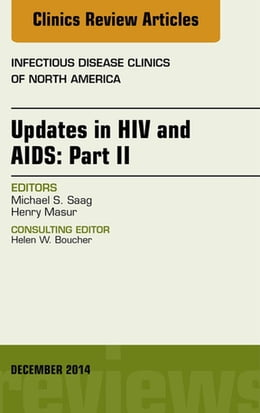 Book Updates in HIV and AIDS: Part II, An Issue of Infectious Disease Clinics, E-Book by Michael S. Saag, MD