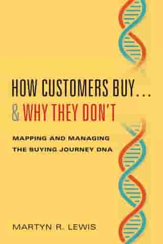How Customers Buy…& Why They Don't: Mapping and Managing the Buying Journey DNA