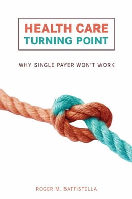 Book Health Care Turning Point: Why Single Payer Won't Work by Roger M. Battistella