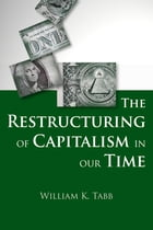 The Restructuring of Capitalism in Our Time by William K. Tabb