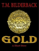 Gold - A Short Story by T. M. Bilderback