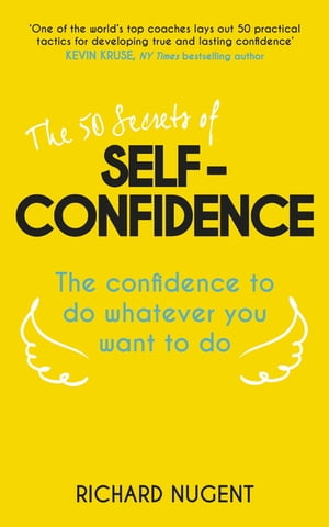 The 50 Secrets of Self-Confidence The Confidence To Do Whatever You Want To Do