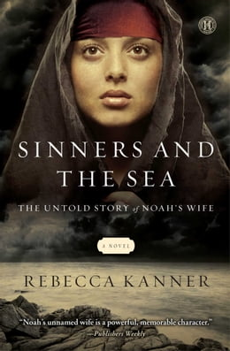 Book Sinners and the Sea: The Untold Story of Noah's Wife by Rebecca Kanner