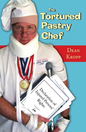 The Tortured Pastry Chef: Declaration of Injured Persons' Rights by Dean Kropp