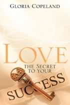 Love - The Secret to Your Success