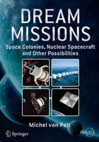 Dream Missions: Space Colonies, Nuclear Spacecraft and Other Possibilities