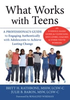 What Works with Teens: A Professional's Guide to Engaging Authentically with Adolescents to Achieve…