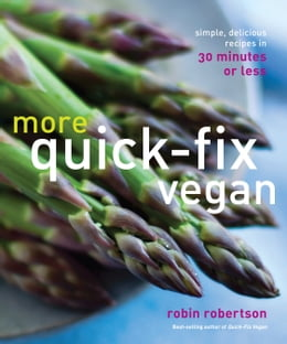 Book More Quick-Fix Vegan: Simple, Delicious Recipes in 30 Minutes or Less by Robin Robertson