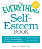 The Everything Self-Esteem Book: Boost Your Confidence, Achieve Inner Strength, and Learn to Love…