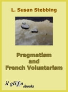Pragmatism and French Voluntarism: with Especial Reference to the Notion of Truth in the Development of French Philosophy from Maine de by Susan Stebbing