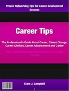 Career Tips: The Professional's Guide About Career, Career Change, Career Choices, Career Advancement and Career by Clara Campbell
