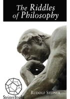 The Riddles of Philosophy: Presented in an Outline of Its History by Rudolf Steiner