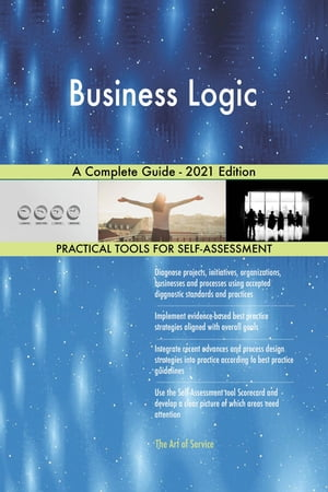 Business Logic A Complete Guide - 2021 Edition by Gerardus Blokdyk