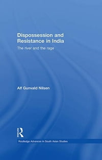 Dispossession and Resistance in India: The River and the Rage
