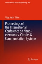 Proceedings of the International Conference on Nano-electronics, Circuits & Communication Systems by Vijay Nath