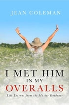 I Met Him In My Overalls by Jean Coleman