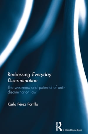 Redressing Everyday Discrimination The Weakness and Potential of Anti-Discrimination Law
