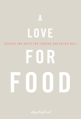 Book A Love for Food: Recipes and Notes for Cooking and Eating Well by Daylesford