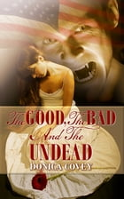 The Good, The Bad, And The Undead by Donica Covey