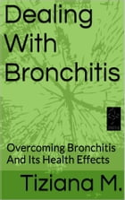 Dealing With Bronchitis by Tiziana M.