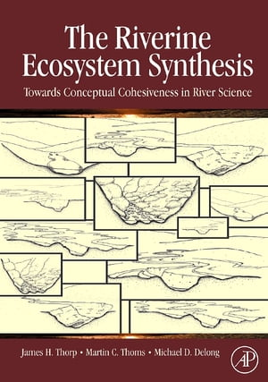 The Riverine Ecosystem Synthesis: Toward Conceptual Cohesiveness in River Science by James H. Thorp