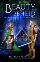 Beauty Beheld: A Retelling of Hansel and Gretel by Brittany Fichter