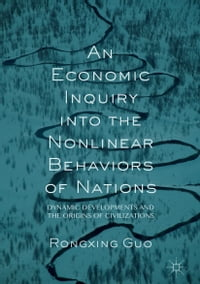 An Economic Inquiry into the Nonlinear Behaviors of Nations: Dynamic Developments and the Origins…