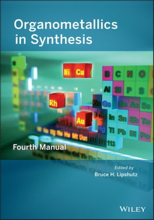 Organometallics in Synthesis Fourth Manual