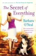 The Secret of Everything: A Novel by Barbara O'Neal