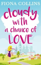 Cloudy with a Chance of Love: The unmissable laugh-out-loud read by Fiona Collins