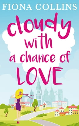 Book Cloudy with a Chance of Love: The unmissable laugh-out-loud read by Fiona Collins