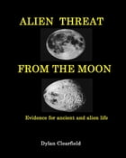 Alien Threat from the Moon by Dylan Clearfield