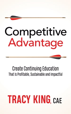 Competitive Advantage: Create Continuing Education That Is Profitable, Sustainable, and Impactful