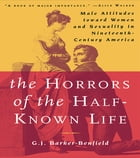 The Horrors of the Half-Known Life: Male Attitudes Toward Women and Sexuality in 19th. Century…