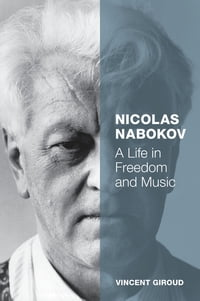 Nicolas Nabokov: A Life in Freedom and Music
