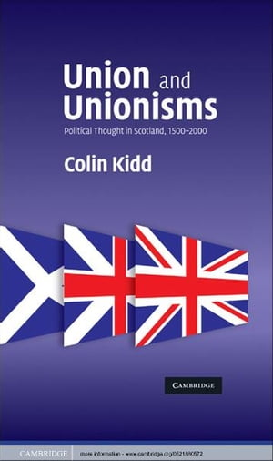 Union and Unionisms Political Thought in Scotland,  1500?2000