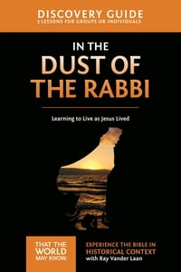 In the Dust of the Rabbi Discovery Guide: Learning to Live as Jesus Lived