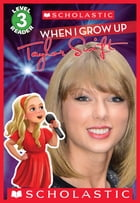 When I Grow Up: Taylor Swift (Scholastic Reader, Level 3) by Lexi Ryals