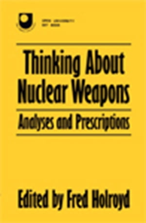 Thinking About Nuclear Weapons Analyses and Prescriptions