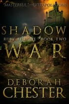 Shadow War: The Ruby Throne Trilogy - Book Two by Deborah Chester
