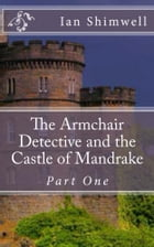 The Armchair Detective and the Castle of Mandrake Part One: Series Two by Ian Shimwell
