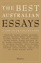 The Best Australian Essays: A Ten-Year Collection by Black Inc.